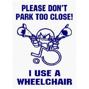 Please Dont Park Too Close! I Use A Wheelchair - Car Sticker 36